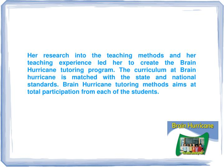 Her research into the teaching methods and her teaching experience led her to create the Brain Hurri...