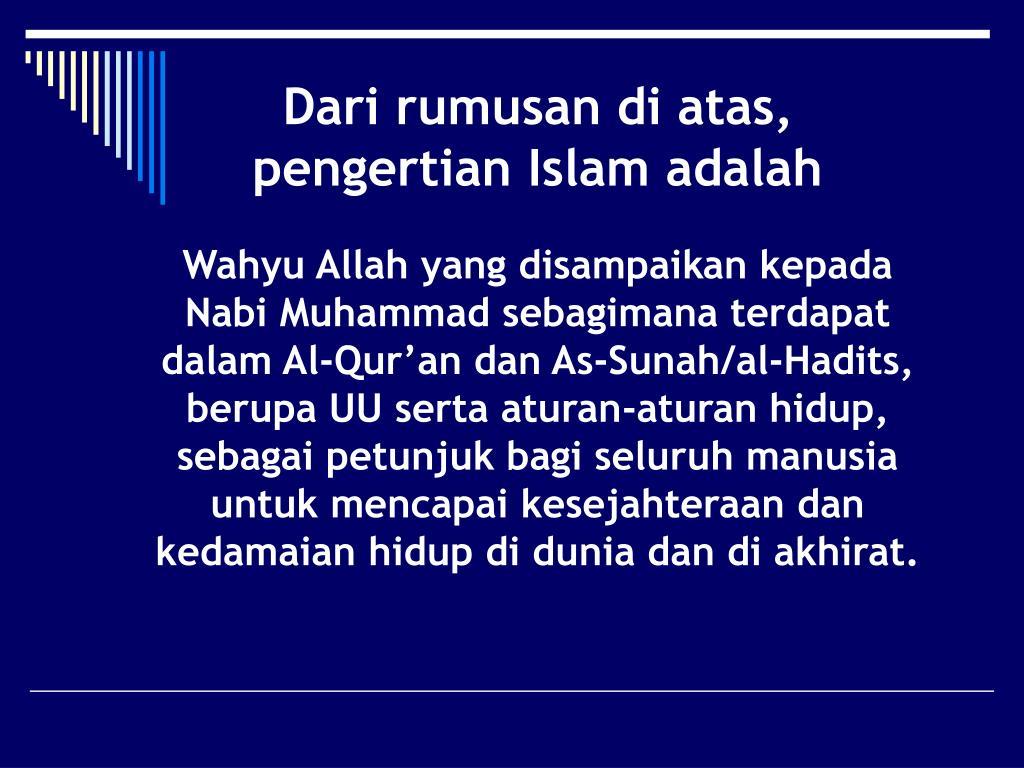 Dari rumusan di atas, pengertian Islam adalah