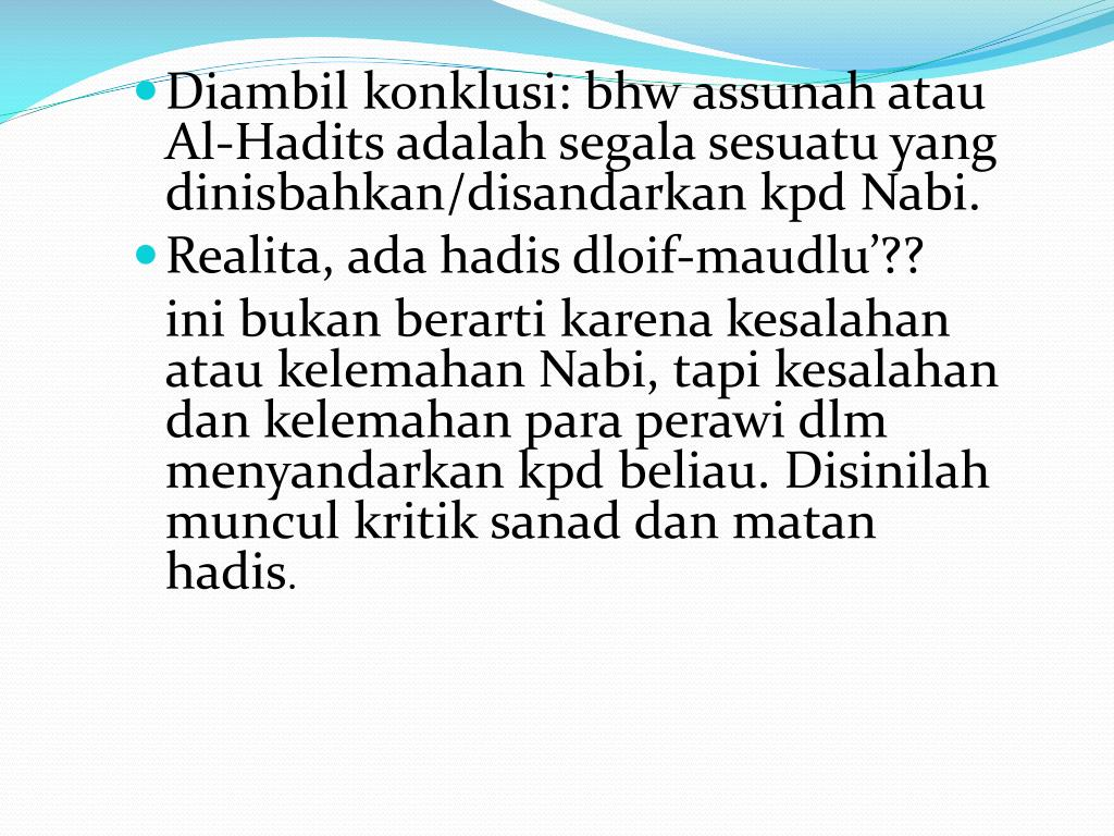 Diambil konklusi: bhw assunah atau Al-Hadits adalah segala sesuatu yang dinisbahkan/disandarkan kpd Nabi.