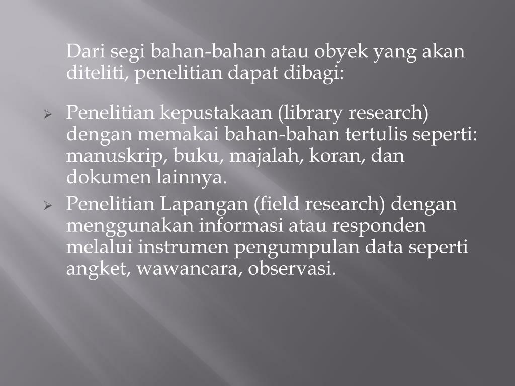 Dari segi bahan-bahan atau obyek yang akan diteliti, penelitian dapat dibagi: