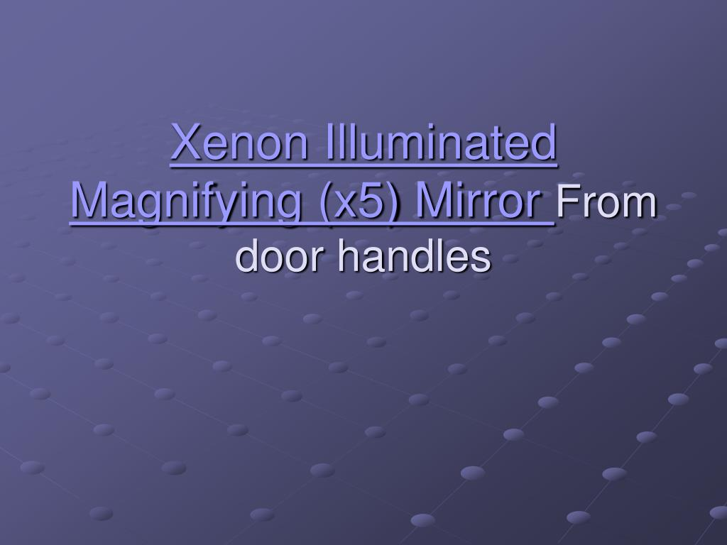 Xenon Illuminated Magnifying (x5) Mirror