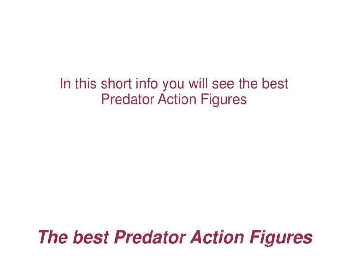 In this short info you will see the best predator action figures