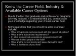 know the career field industry available career options