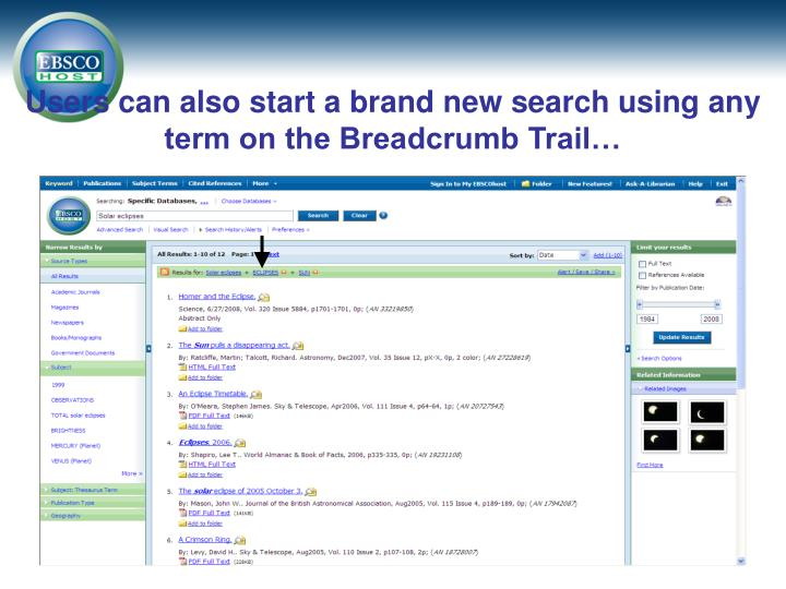 Users can also start a brand new search using any term on the Breadcrumb Trail…