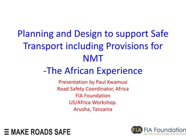 Planning and design to support safe transport including provisions for nmt the african experience