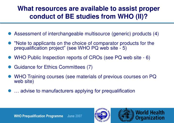 What resources are available to assist proper conduct of BE studies from WHO (II)?
