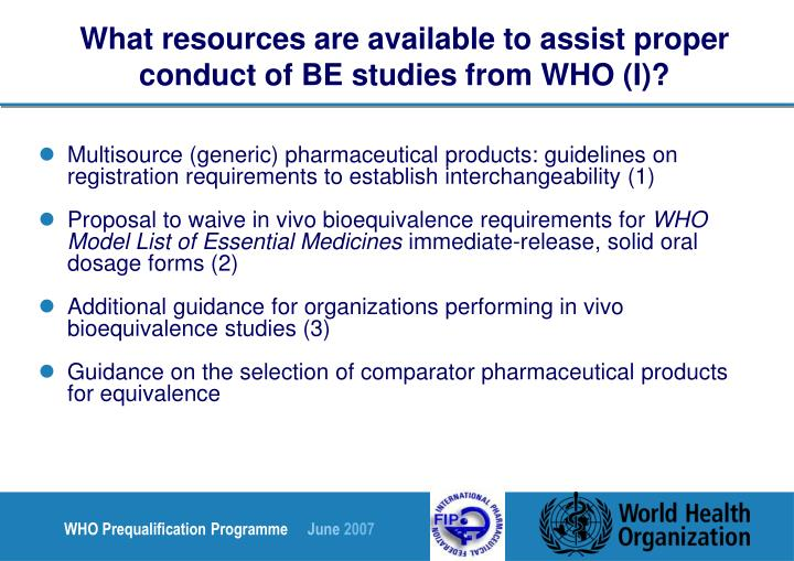 What resources are available to assist proper conduct of BE studies from WHO (I)?