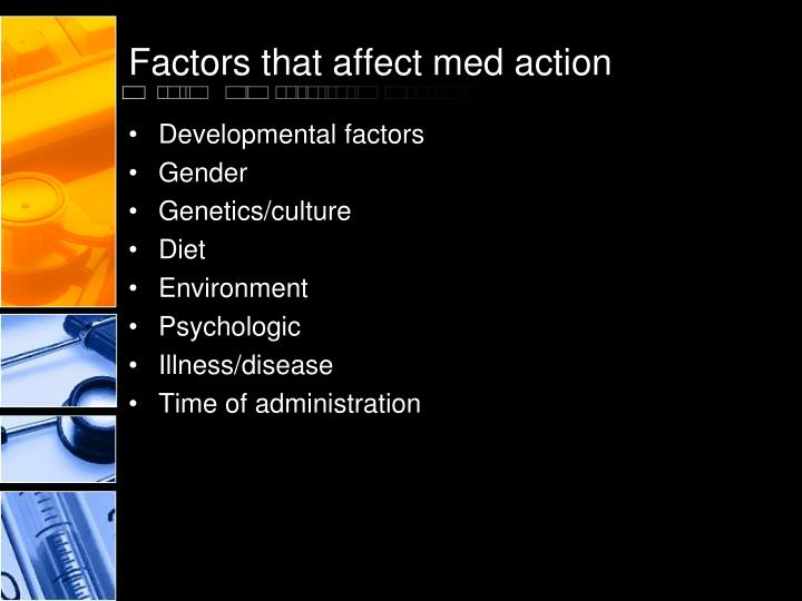 Factors that affect med action
