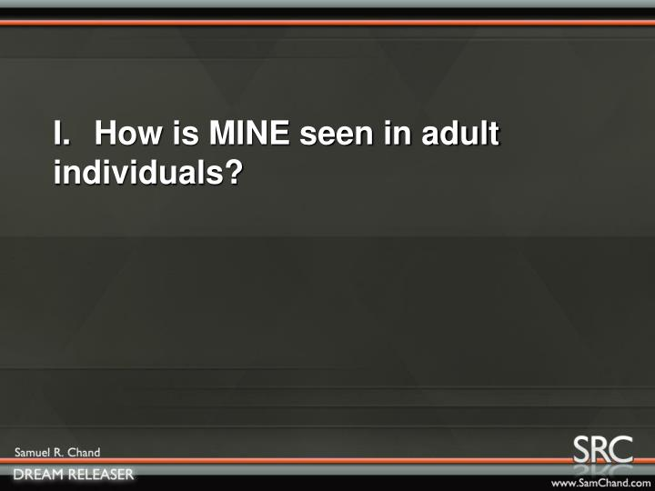 I.How is MINE seen in adult individuals?