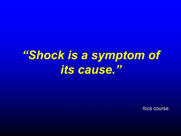 """Shock is a symptom of its cause."""