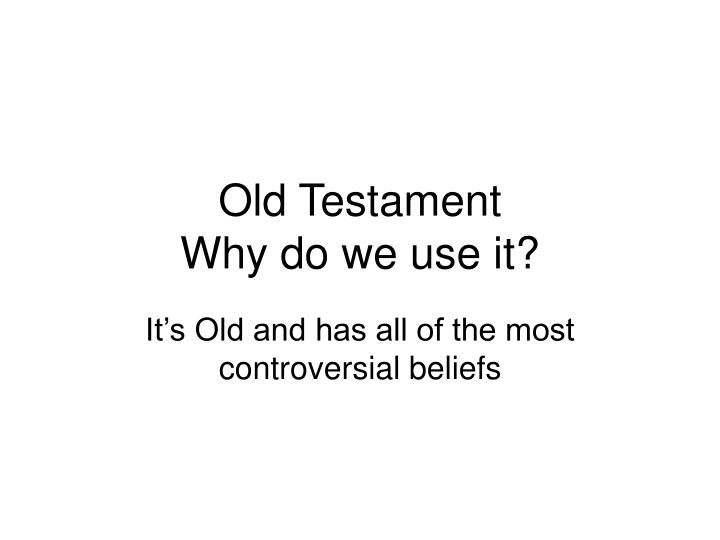 Old testament why do we use it
