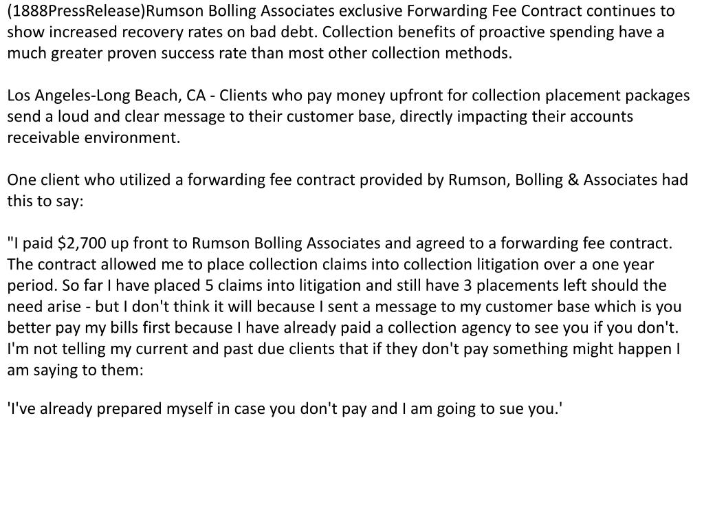 (1888PressRelease)Rumson Bolling Associates exclusive Forwarding Fee Contract continues to show increased recovery rates on bad debt. Collection benefits of proactive spending have a much greater proven success rate than most other collection methods.