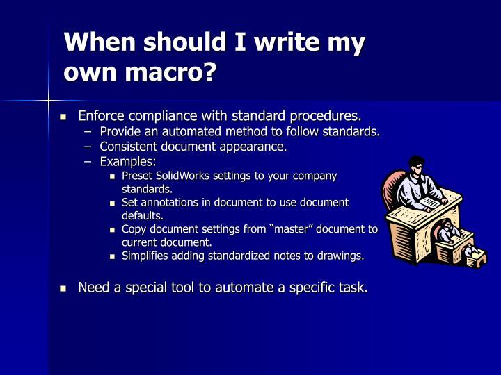 When should I write my own macro?