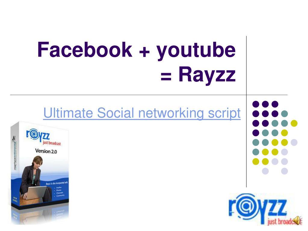 Facebook + youtube  = Rayzz