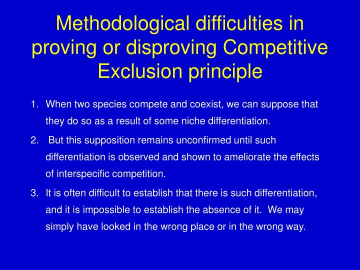 Methodological difficulties in proving or disproving Competitive Exclusion principle