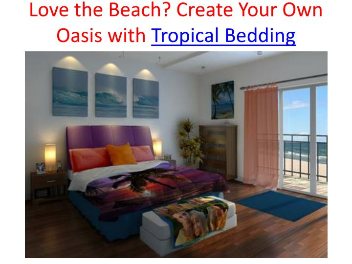 Love the beach create your own oasis with tropical bedding