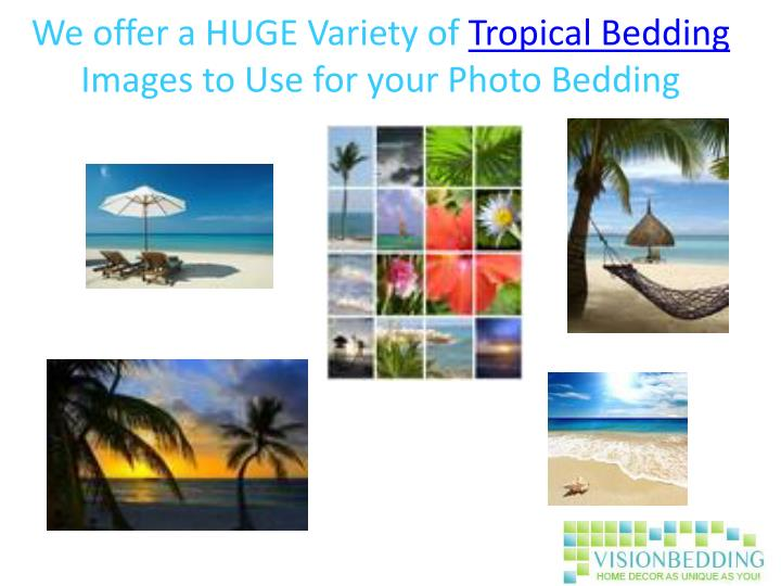 We offer a huge variety of tropical bedding images to use for your photo bedding