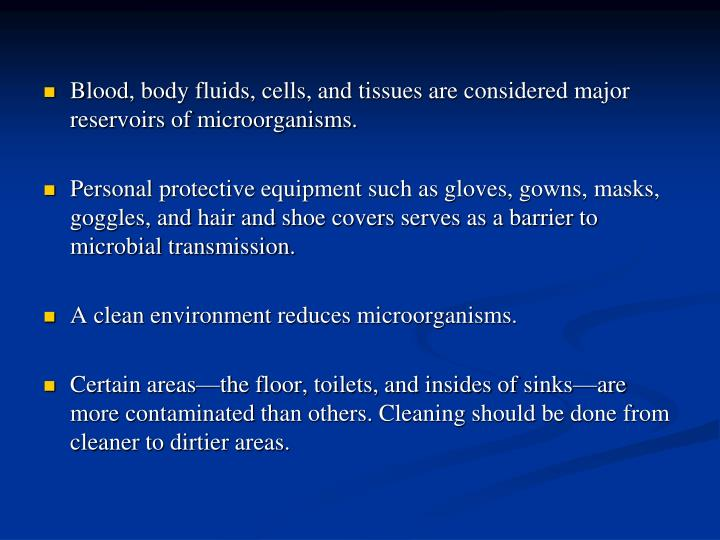 Blood, body fluids, cells, and tissues are considered major reservoirs of microorganisms.