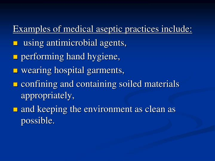 Examples of medical aseptic practices include: