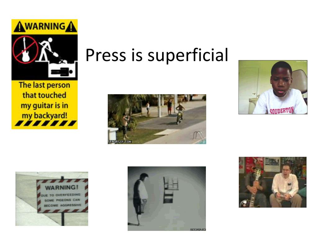 Press is superficial