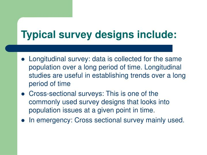Typical survey designs include: