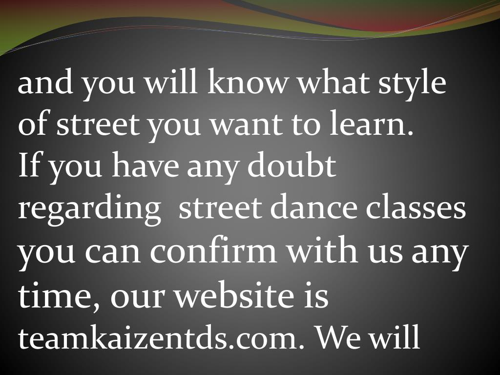 and you will know what style of street you want to learn.