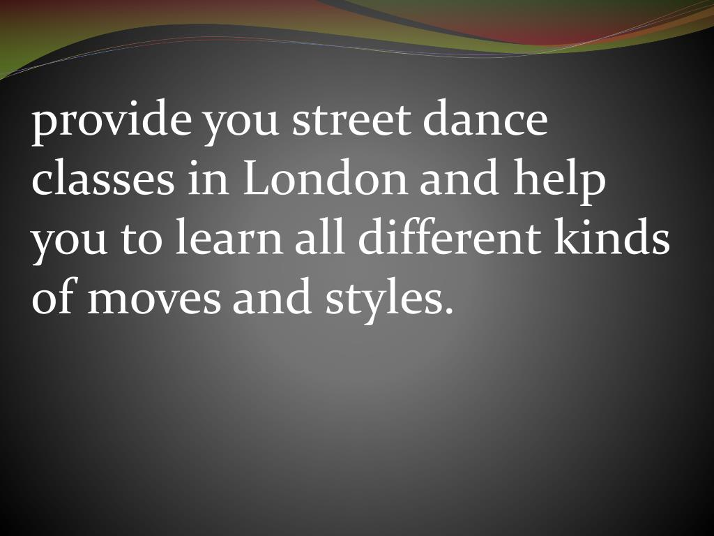 provide you street dance classes in London and help you to learn all different kinds of moves and styles.