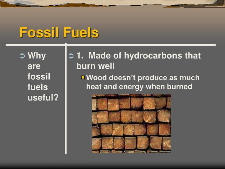 Why are fossil fuels useful?
