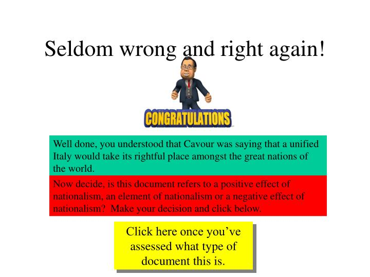 Seldom wrong and right again!