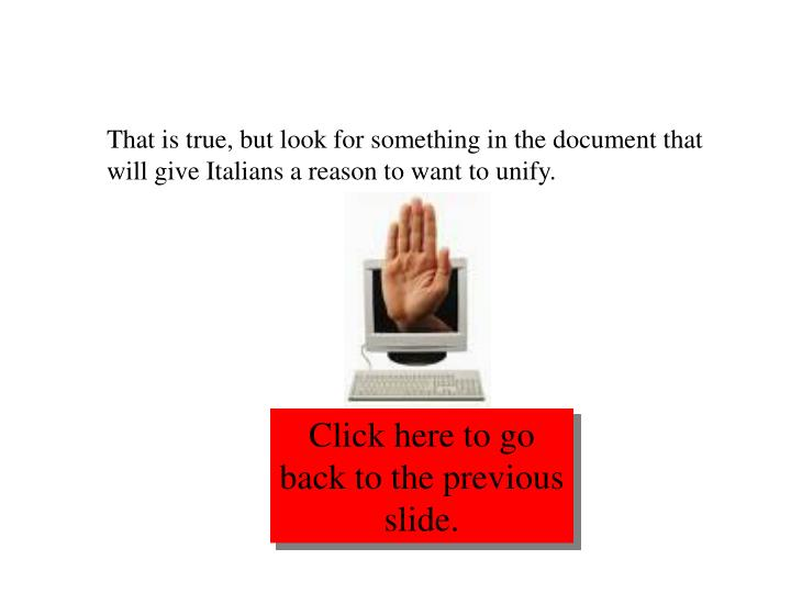 That is true, but look for something in the document that will give Italians a reason to want to unify.