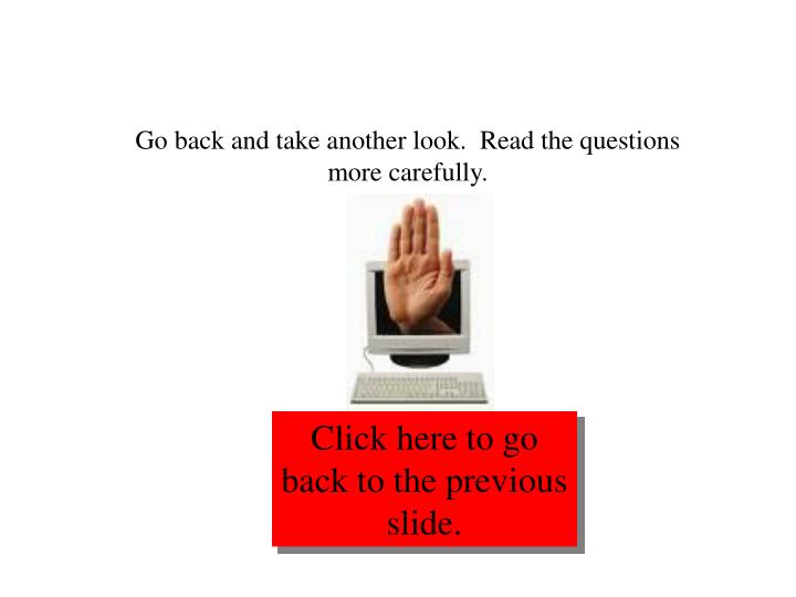 Go back and take another look.  Read the questions more carefully.