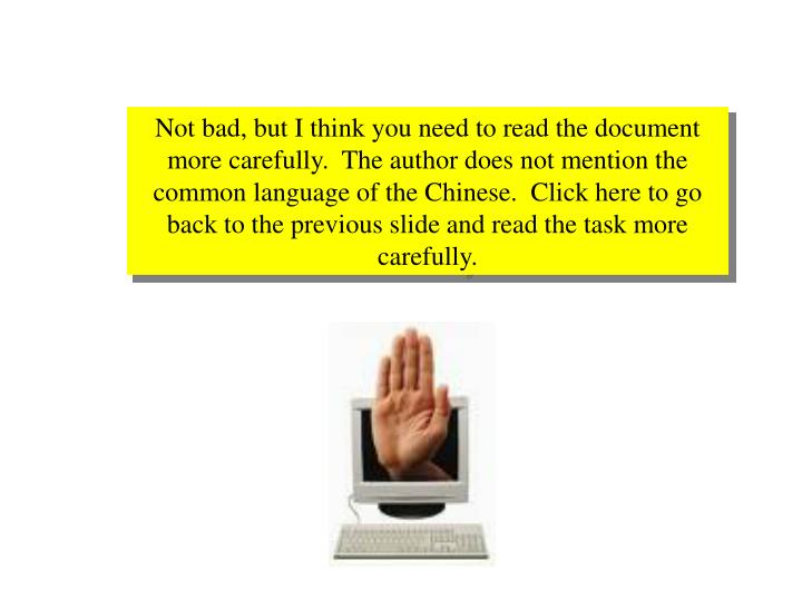 Not bad, but I think you need to read the document more carefully.  The author does not mention the common language of the Chinese.  Click here to go back to the previous slide and read the task more carefully.