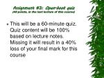 assignment 3 open book quiz 40 points in the last lecture of this course