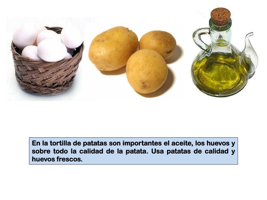 En la tortilla de patatas son importantes el aceite, los huevos y sobre todo la calidad de la patata. Usa patatas de calidad y huevos frescos.