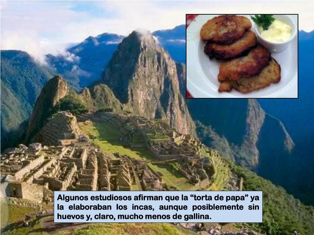 """Algunos estudiosos afirman que la """"torta de papa"""" ya la elaboraban los incas, aunque posiblemente sin huevos y, claro, mucho menos de gallina."""