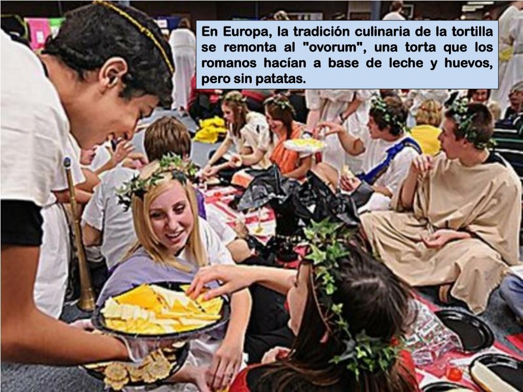 """En Europa, la tradición culinaria de la tortilla se remonta al """""""