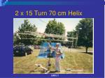 2 x 15 turn 70 cm helix