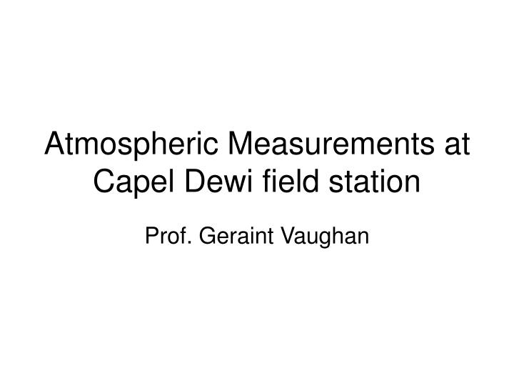 atmospheric measurements at capel dewi field station