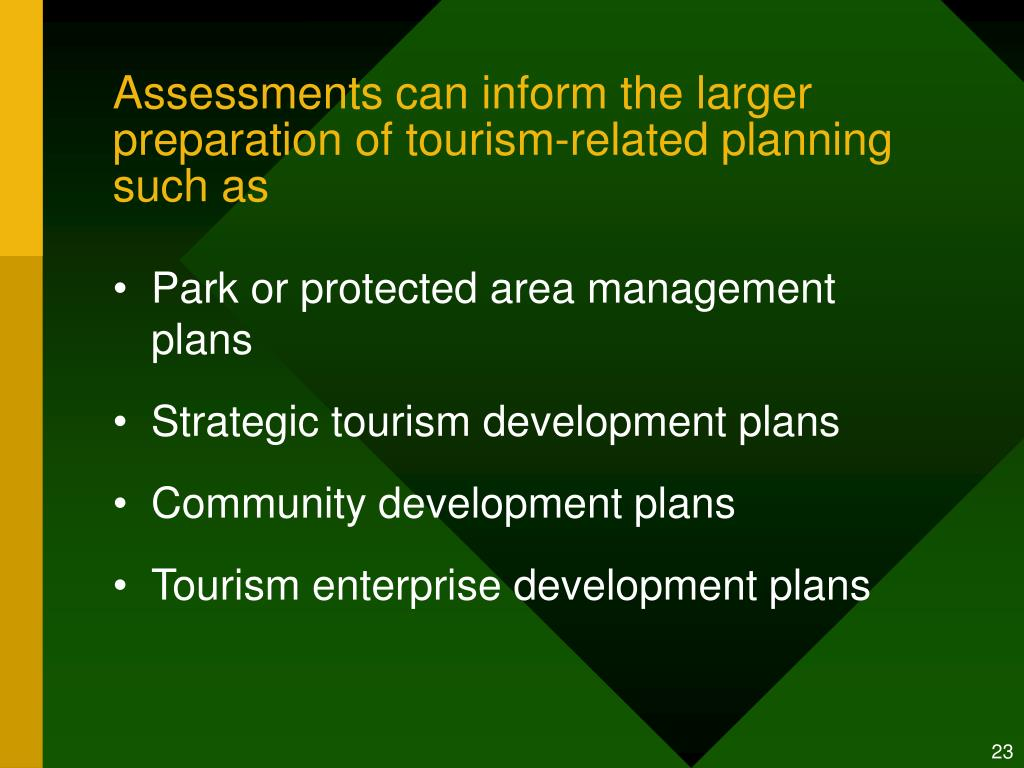 Assessments can inform the larger preparation of tourism-related planning such as