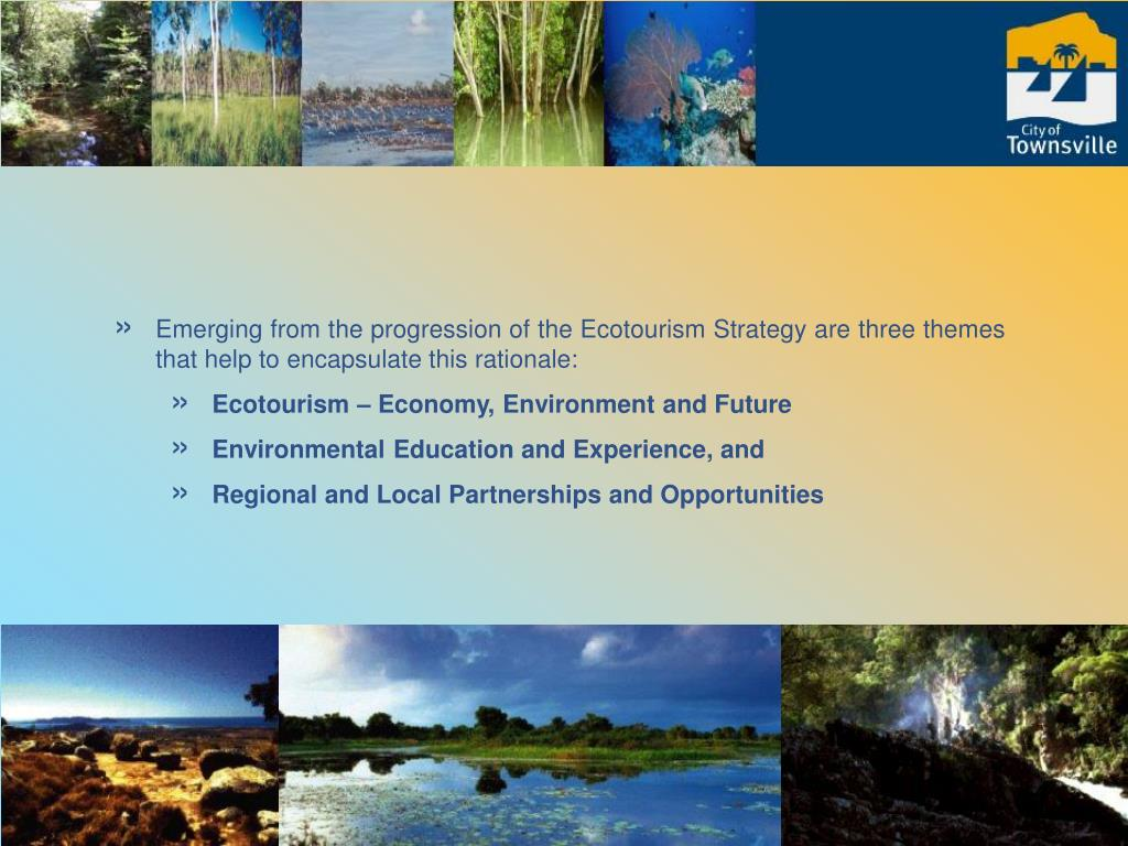 Emerging from the progression of the Ecotourism Strategy are three themes that help to encapsulate this rationale: