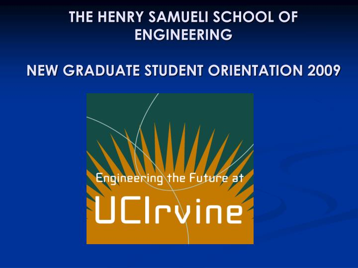 The henry samueli school of engineering new graduate student orientation 2009