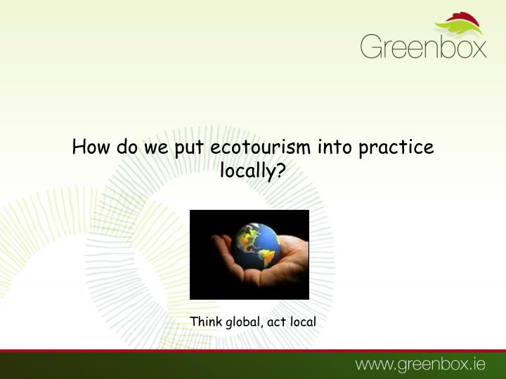 How do we put ecotourism into practice locally