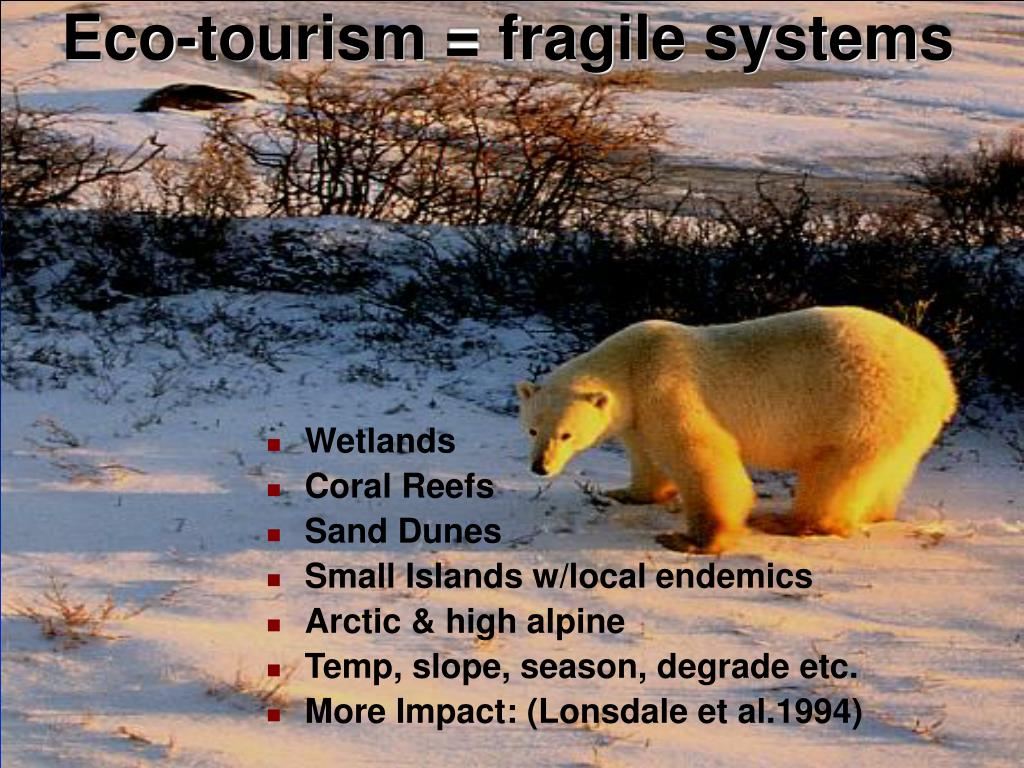 Eco-tourism = fragile systems