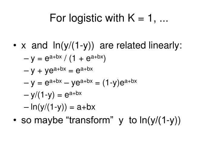 For logistic with K = 1, ...