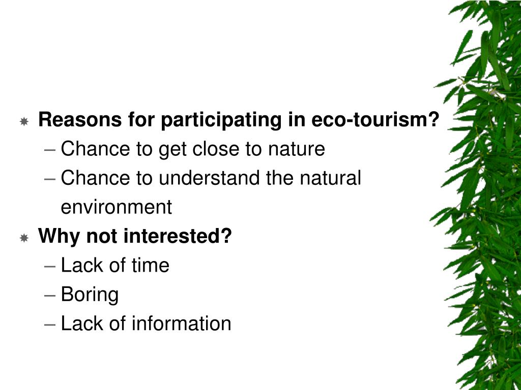 Reasons for participating in eco-tourism?
