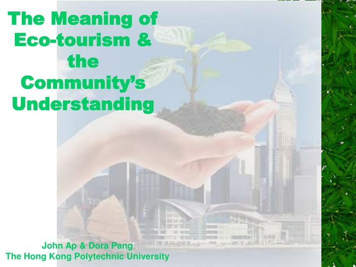 The meaning of eco tourism the community s understanding l.jpg