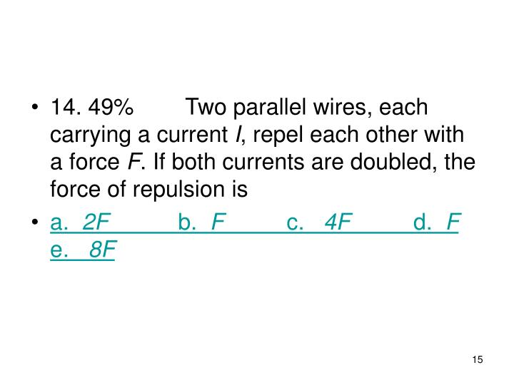 14. 49%Two parallel wires, each carrying a current
