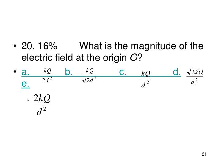 20. 16%What is the magnitude of the electric field at the origin