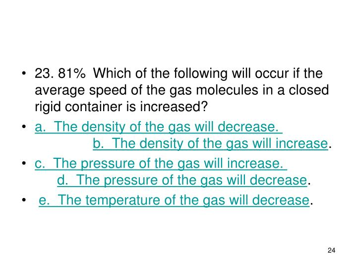 23. 81%Which of the following will occur if the average speed of the gas molecules in a closed rigid container is increased?