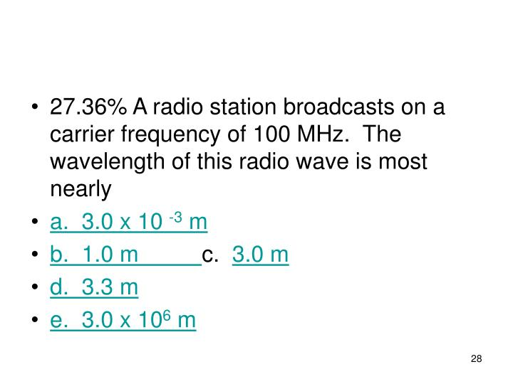 27.36% A radio station broadcasts on a carrier frequency of 100 MHz.  The wavelength of this radio wave is most nearly